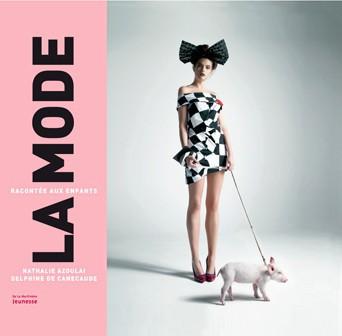 Livre La Mode racontée aux enfants, de Nathalie Azoulai et Delphine de Canecaude, éditions de La Martinière Jeunesse, 13,78 €