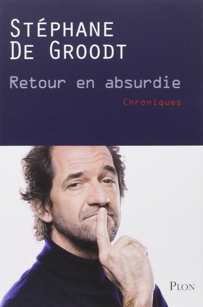 Retour en absurdie, par Stéphane De Groodt, Plon. 15,90 €.