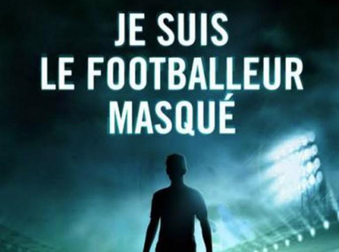 Le footballeur masqué : sexe, gros sous, scandales : un ancien pro balance tout !