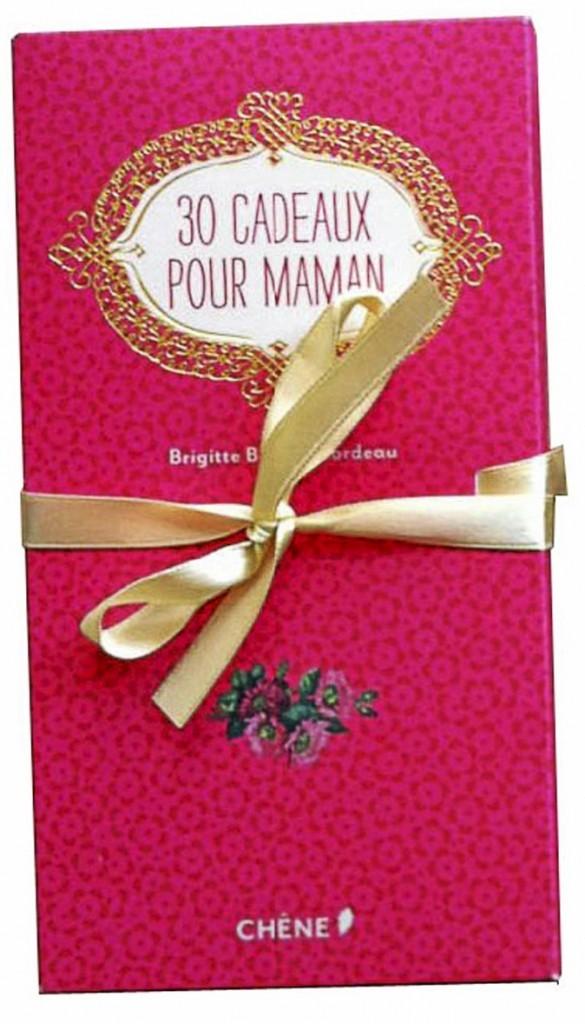 30 cadeaux pour maman, de Brigitte Bulard-Cordeau, éd. Chêne. 9,95 €.