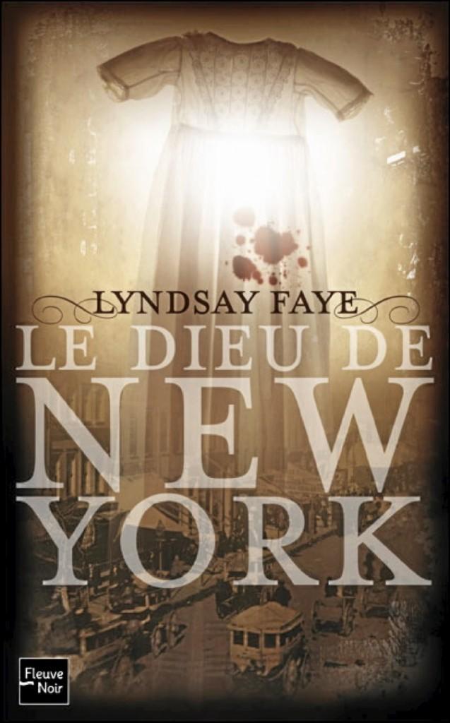 Le dieu de New York, Lindsay Faye, Fleuve Noir. 20 €.