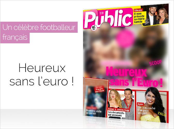 Magazine Public : Scoop ! Un célèbre footballeur français, heureux sans l'Euro !