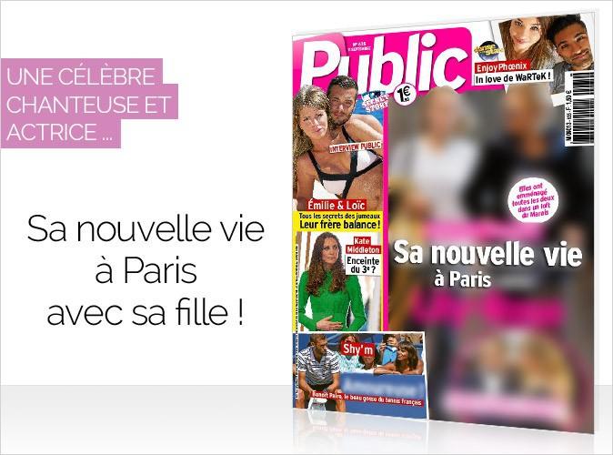 Magazine Public : une célèbre chanteuse et actrice en couverture... Sa nouvelle vie à Paris avec sa fille !