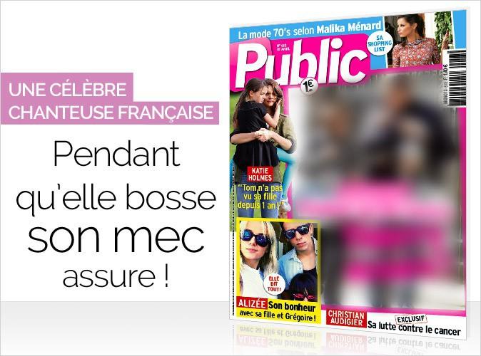 Magazine Public : Une célèbre chanteuse française en couverture… Pendant qu'elle bosse, son mec assure !