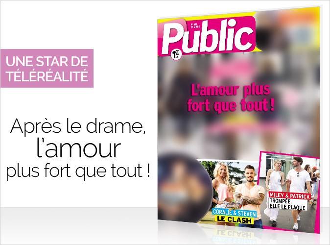 Magazine Public : une star de la télé-réalité en couverture...  Même après le drame, l'amour plus fort que tout !