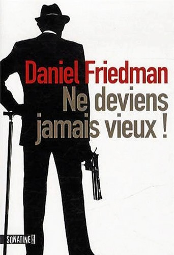 Ne deviens jamais vieux ! de Daniel Friedman, Sonatine. 20 €.