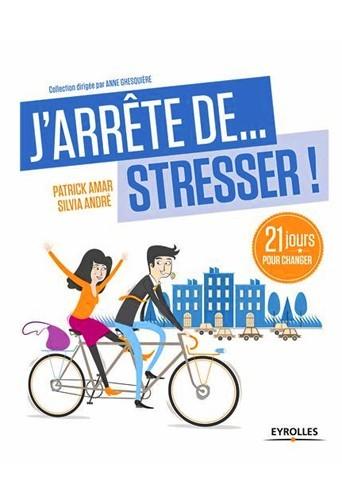 J'arrête de stresser, par Patrick Amar et Sylvia André, éditions Eyrolles. 11,90 €.