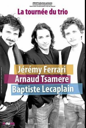 Baptiste Lecaplain, Arnaud Tsamere et Jérémy Ferrari