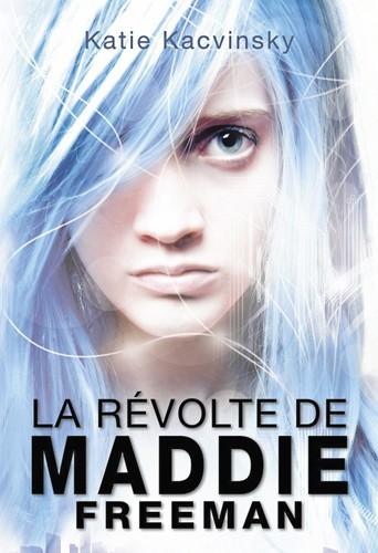 La révolte de Maddie Freeman, tome I, de Katie Kacvinsky, PKJ.17,50€.