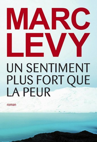 Un sentiment plus fort que la peur de Marc Levy !