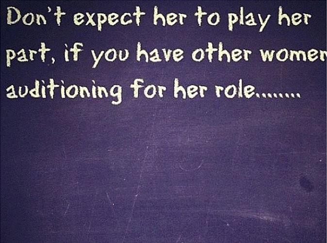 """""""Ne t'attends pas à ce qu'elle joue son rôle, si tu as d'autres femmes qui auditionnent pour le même rôle"""""""