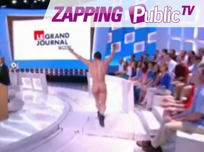 Zapping Public TV n°710 : un homme complétement nu débarque sur le plateau du Grand Journal en direct !